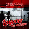 Blake Kelly - The Layover Mixtape mixtape cover art