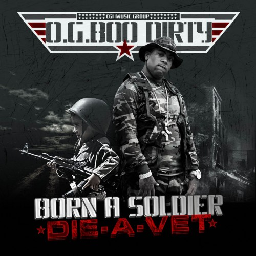 OG Boo Dirty – Born A Soldier, Die A Vet [Mixtape]