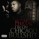 Pha'Tal - I Be On Chicago B.S. mixtape cover art