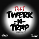 Twerk & Trap (TNT) mixtape cover art