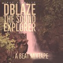 DBlaze - The Sound Explorer: A Beat Mixtape mixtape cover art