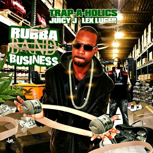 Trap-A-Holics, Lex Luger & Juicy J Present Rubba Band Business [Mixtape]