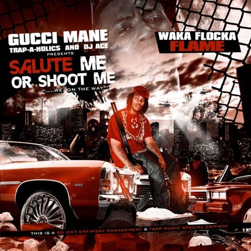 Waka Flocka Flame - Salute Me Or Shoot Me Mixtape