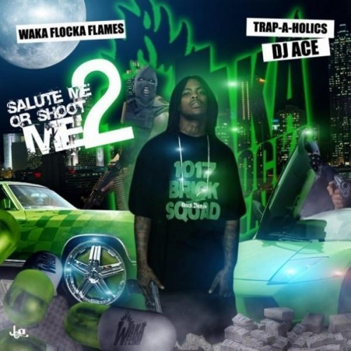 Waka Flocka Flame – Salute Me Or Shoot Me 2 Mixtape