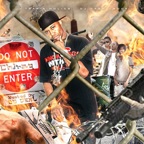 Trap-A-Holics x DJ Cash Crook – Trap Music: Do Not Enter Chiraq Edition (Hosted By Bo Deal) [Mixtape]