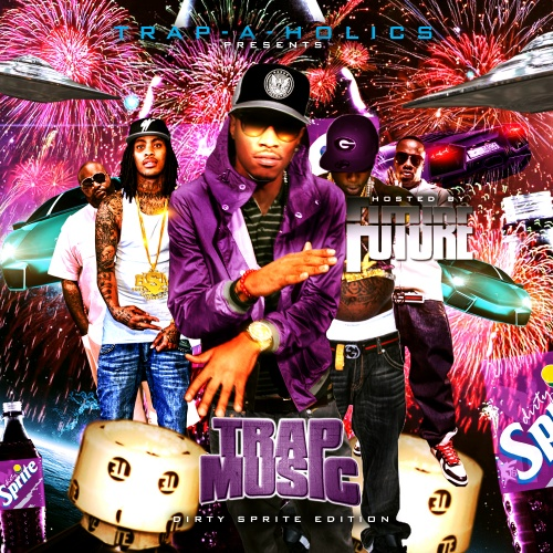 Trap-A-Holics – Trap Music: Dirty Sprite Edition (Hosted By Future) [Mixtape]