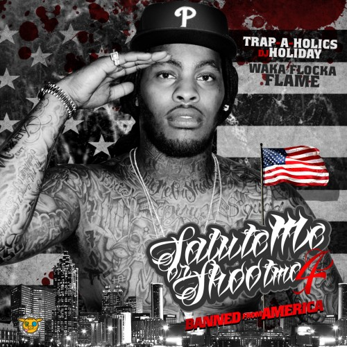 Waka Flocka Flame – Salute Me Or Shoot Me 4 (Banned From America) [Mixtape]