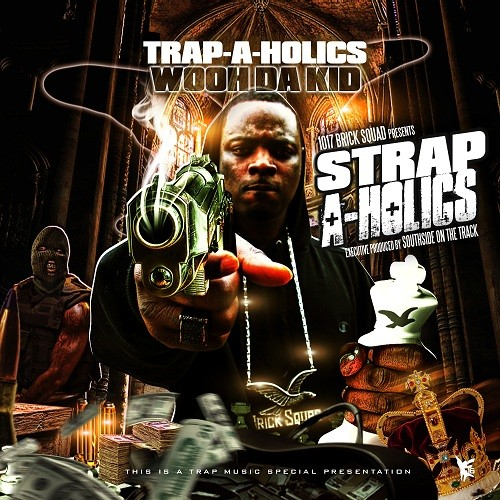 Wooh Da Kid – Strap-A-Holics [Mixtape]