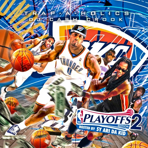 Trap-A-Holics x DJ Cash Crook – Trap Music: Playoffs Edition 2 (Hosted By Sy Ari Da Kid) [Mixtape]
