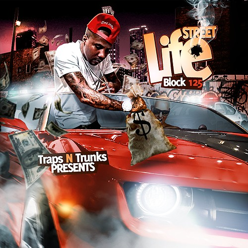 Block 125 – Street Life (Hosted by Traps-N-Trunks) [Mixtape]