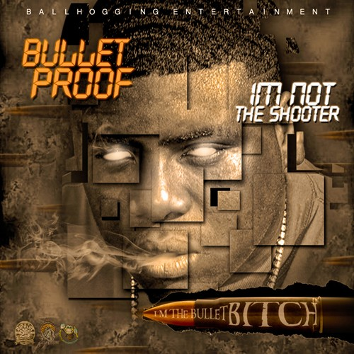 Bullet Proof – I'm Not The Shooter, I'm The Bullet Bitch [Mixtape]