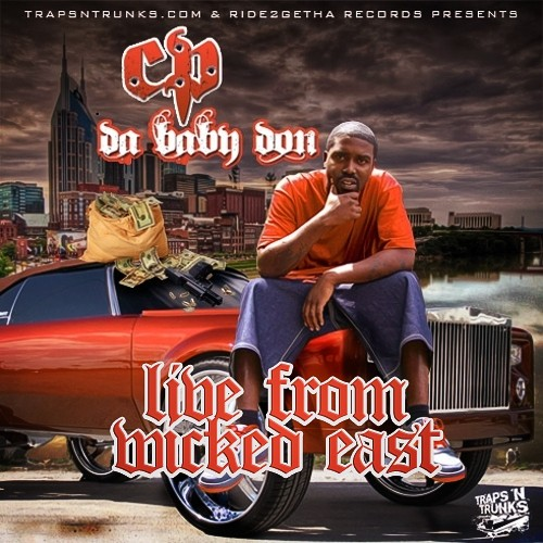 Traps N Trunks Presents C.P Da BabyDon – Live From Wicked East [Mixtape]