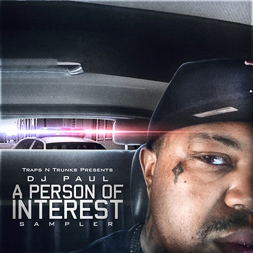 Traps N Trunks Presents DJ Paul – A Person Of Interest (Sampler) [Mixtape]