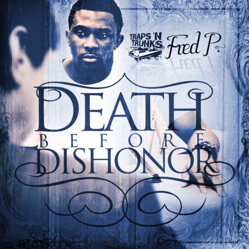 Fred P x Traps N Trunks – Death Before Dishonor [Mixtape]