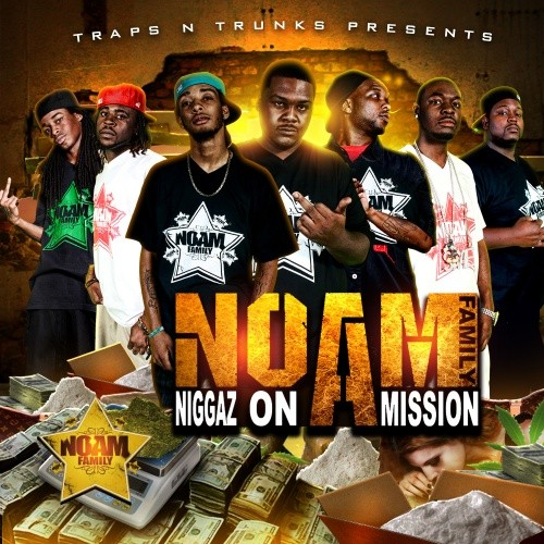 N.O.A.M. Family Ent. x Traps-N-Trunks – Niggaz On A Mission [Mixtape]