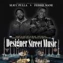 Slicc Pulla & Feddie Mane - Designer Street Music mixtape cover art