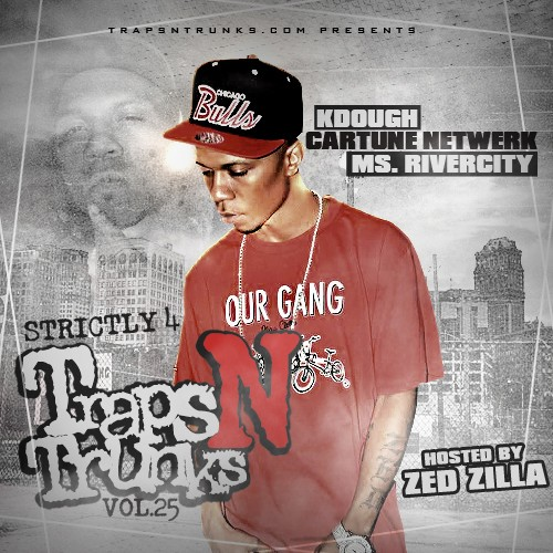 Strictly 4 The Traps N Trunks Vol. 25 (Hosted by Zed Zilla) [Mixtape]