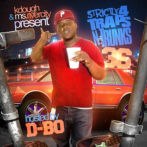 Strictly 4 The Traps N Trunks Vol. 36 (Hosted by D-Bo) [Mixtape]