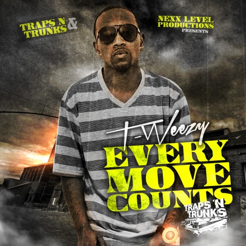 T Weezy – Every Move Counts (Hosted by Traps-N-Trunks) [Mixtape]