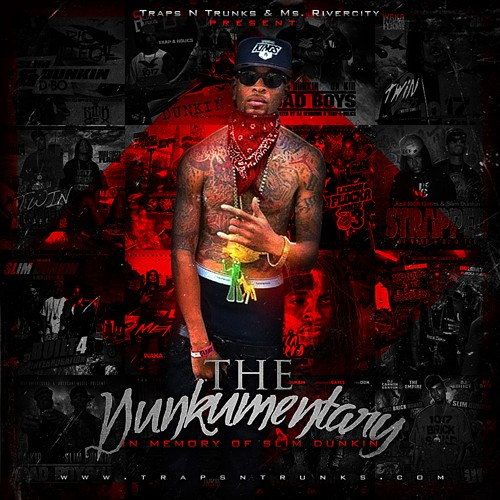 Traps-N-Trunks & Ms. Rivercity Presents The Dunkumentary (A Tribute To Slim Dunkin) [Mixtape]