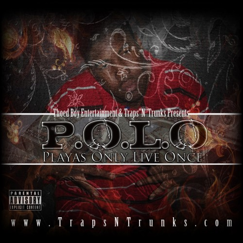 Thoed Boy Roc – P.O.L.O (Playas Only Live Once) (Hosted by Traps-N-Trunks) [Mixtape]