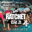 TRPMSTR - Get Ratchet Wit It 4 mixtape cover art