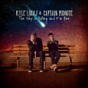 Kyle Lucas & Captain Midnite - The Sky Is Falling And I'm Fine mixtape cover art