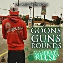 Maserati Reese - Goons Guns Rounds mixtape cover art