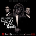Young TeeTee - Loyalty Ova Royalty mixtape cover art