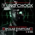 Yung Chock - Bipolar Symptoms mixtape cover art