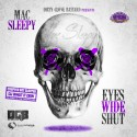 Mac Sleepy - Eyes Wide Shut (Chopped Not Slopped) mixtape cover art