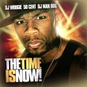 50 Cent - The Time Is Now! mixtape cover art