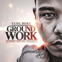 Yung Berg - Ground Work mixtape cover art
