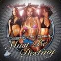 Must Be Destiny (Hosted by Destiny's Child) mixtape cover art