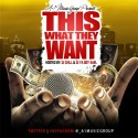 A-1 Music Group - This What They Want mixtape cover art