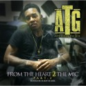 A.T.G - From The Heart 2 The Mic 2 mixtape cover art