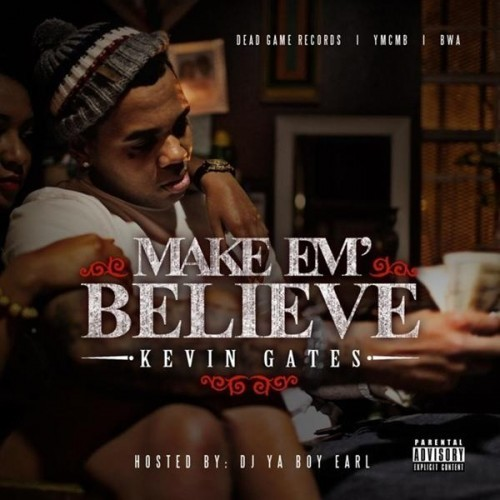 Kevin Gates – Make Em' Believe [Mixtape]