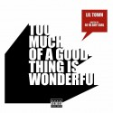 Lil Town - Too Much Of A Good Thing Is Wonderful mixtape cover art