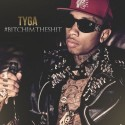 Tyga - #BitchImTheShit mixtape cover art