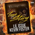Lil Issue & Kevin Foster - True Story mixtape cover art