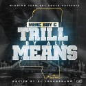 Merc Boy C - Trill By All Means mixtape cover art