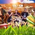 Tru-Kin - Still Kuntry mixtape cover art